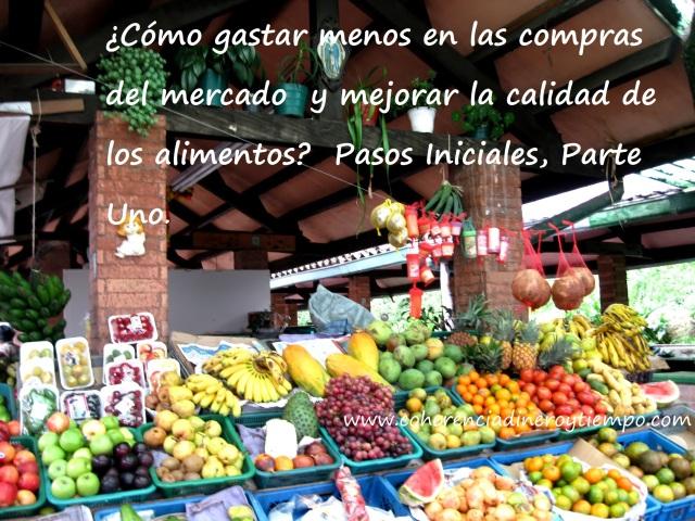 ¿Cómo gastar menos en las compras del mercado y mejorar la calidad de los alimentos? Pasos Iniciales, Parte Uno.
